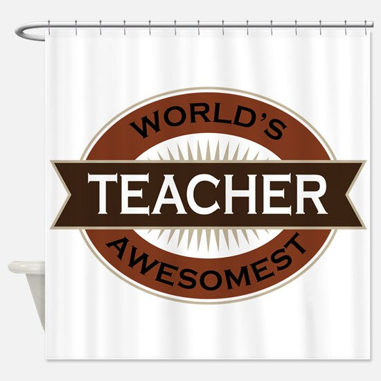 Teacher (World's Awesomest) Shower Curtain