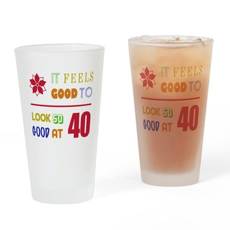 Funny 40th Birthday (Feels Good) Drinking Glass