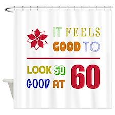 Funny 60th Birthday (Feels Good) Shower Curtain