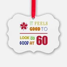 Funny 60th Birthday (Feels Good) Ornament