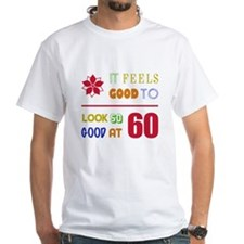 Funny 60th Birthday (Feels Good) Shirt