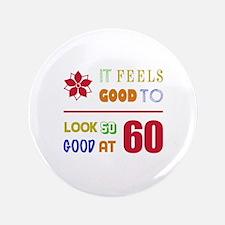 "Funny 60th Birthday (Feels Good) 3.5"" Button"