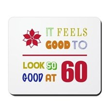 Funny 60th Birthday (Feels Good) Mousepad