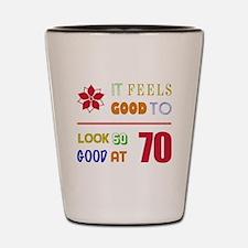 Funny 70th Birthday (Feels Good) Shot Glass