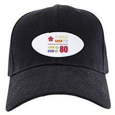 Funny 80th Birthday (Feels Good) Baseball Hat