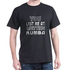 You lost me at quitting Rumba T-Shirt