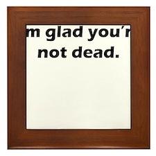 Im glad youre not dead Framed Tile