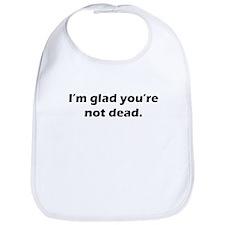 Im glad youre not dead Bib