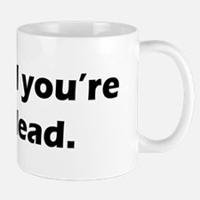 Im glad youre not dead Mugs