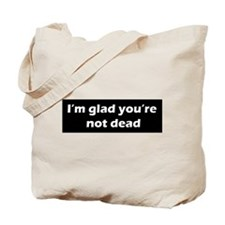 Im glad youre not dead Tote Bag