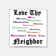 "Love Thy Neighbor Square Sticker 3"" x 3"""