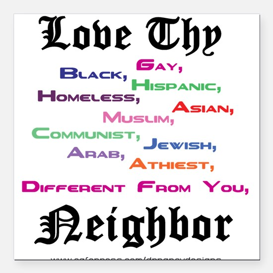 "Love Thy Neighbor Square Car Magnet 3"" x 3"""