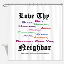 Love Thy Neighbor Shower Curtain