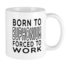 Born To Euphonium Forced To Work Small Mug