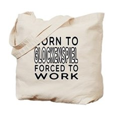 Born To Glockenspiel Forced To Work Tote Bag