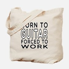 Born To Guitar Forced To Work Tote Bag
