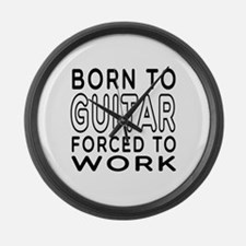 Born To Guitar Forced To Work Large Wall Clock