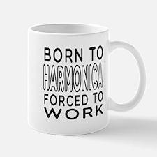 Born To Harmonica Forced To Work Mug