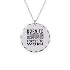 Born To Mandolin Forced To Work Necklace Circle Ch