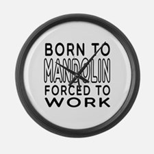Born To Mandolin Forced To Work Large Wall Clock