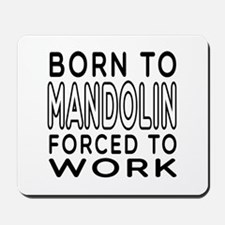Born To Mandolin Forced To Work Mousepad