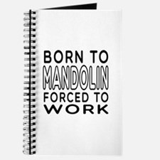 Born To Mandolin Forced To Work Journal