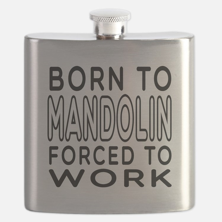 Born To Mandolin Forced To Work Flask