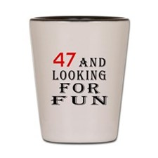 47 and looking for fun birthday designs Shot Glass