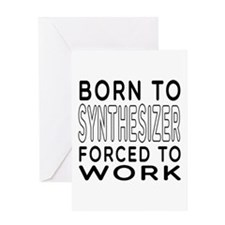Born To Synthesizer Forced To Work Greeting Card