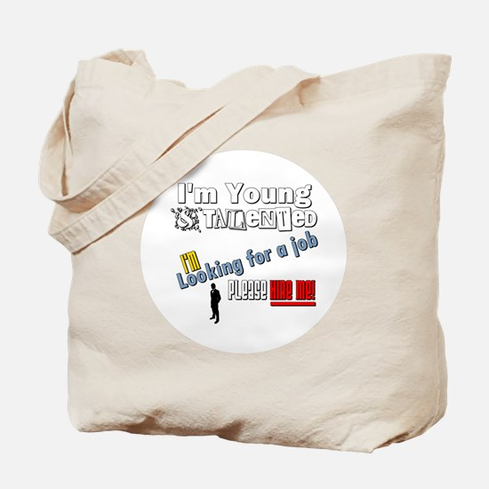 I'm Young & Talented, Hire Me! Tote Bag