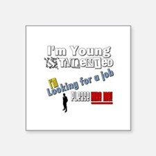 "I'm Young & Talented, Hire  Square Sticker 3"" x 3"""