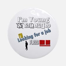 I'm Young & Talented, Hire Me! Round Ornament