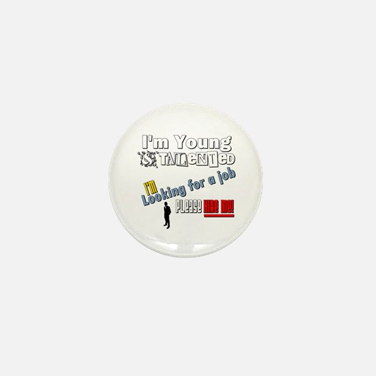 I'm Young & Talented, Hire Me! Mini Button