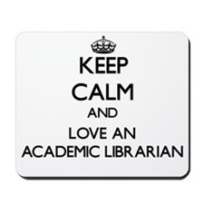 Keep Calm and Love an Academic Librarian Mousepad