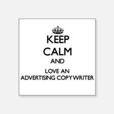 Keep Calm and Love an Advertising Copywriter Stick