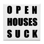 Open Houses Suck Tile Coaster