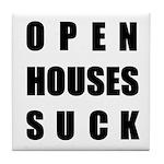 Open Houses Suck Tile Coaster