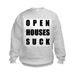 Open Houses Suck Kids Sweatshirt