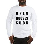 Open Houses Suck Long Sleeve T-Shirt