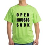 Open Houses Suck Green T-Shirt
