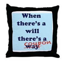 When There's a Will There's a Coupon Throw Pillow