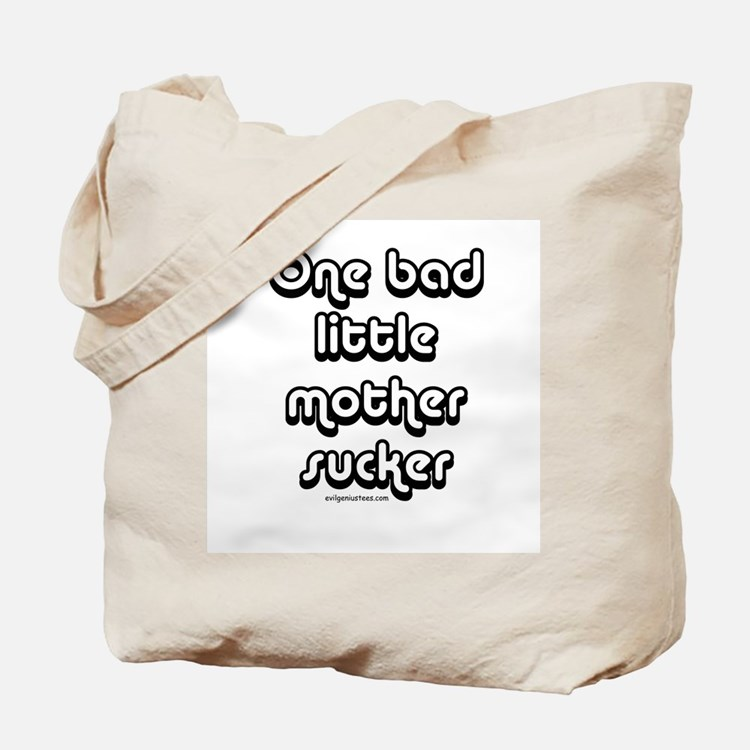One bad little mother sucker Tote Bag