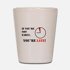 Youre late Shot Glass