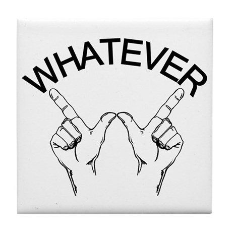 Whatever ... Hand gesture Tile Coaster