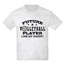 Future Volleyball Player Like My Daddy T-Shirt