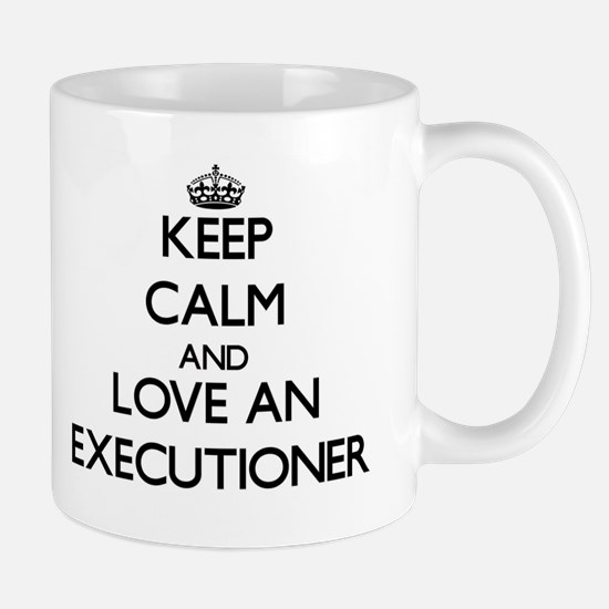 Keep Calm and Love an Executioner Mugs