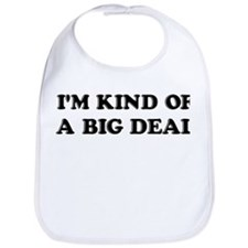 I'm Kind Of A Big Deal Funny Bib