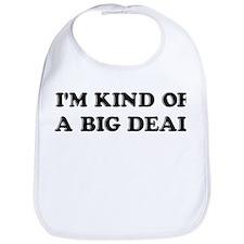 I'm Kind Of A Big Deal Funny Bib