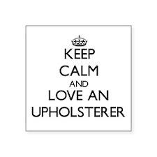 Keep Calm and Love an Upholsterer Sticker