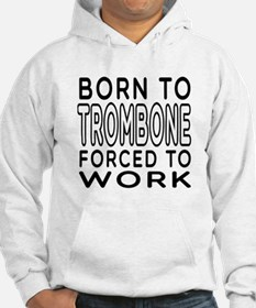 Born To Trombone Forced To Work Hoodie